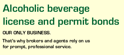 Alcoholic beverage license and permit bonds. Our only business. That's why brokers and agents rely on us for prompt, professional service.